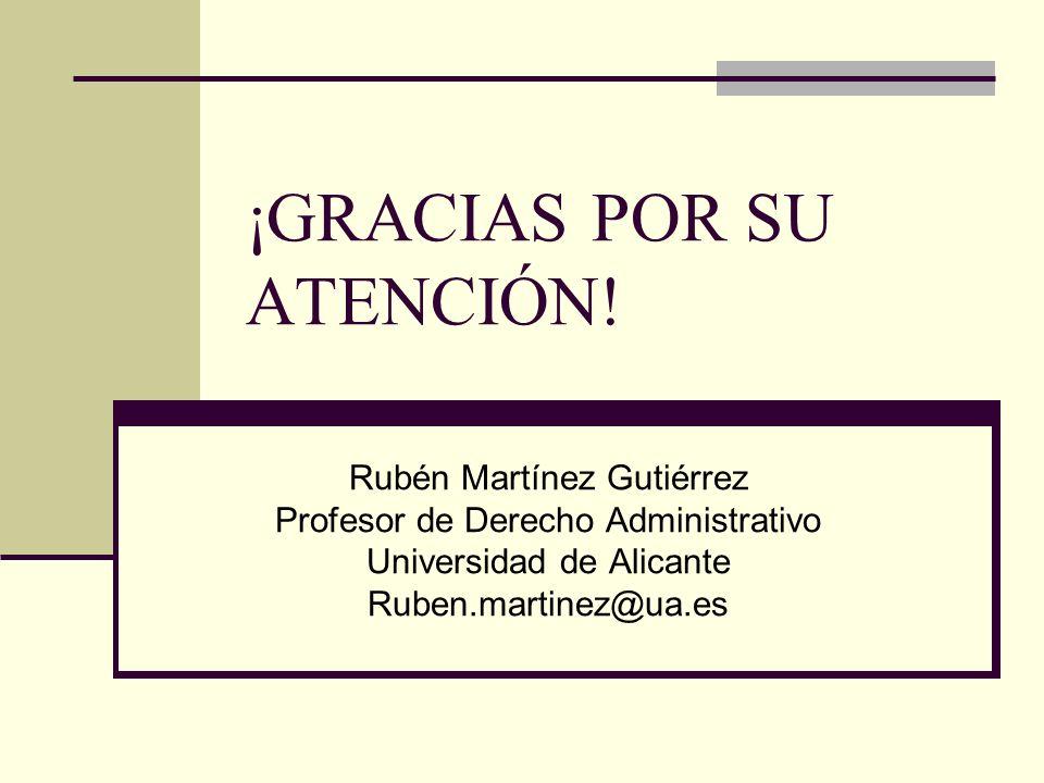 ¡GRACIAS POR SU ATENCIÓN! Rubén Martínez Gutiérrez Profesor de Derecho Administrativo Universidad de Alicante Ruben.martinez@ua.es