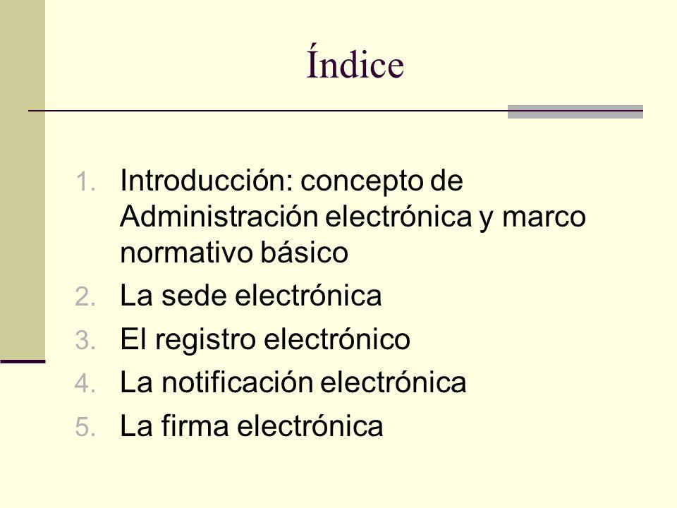 Índice 1. Introducción: concepto de Administración electrónica y marco normativo básico 2. La sede electrónica 3. El registro electrónico 4. La notifi