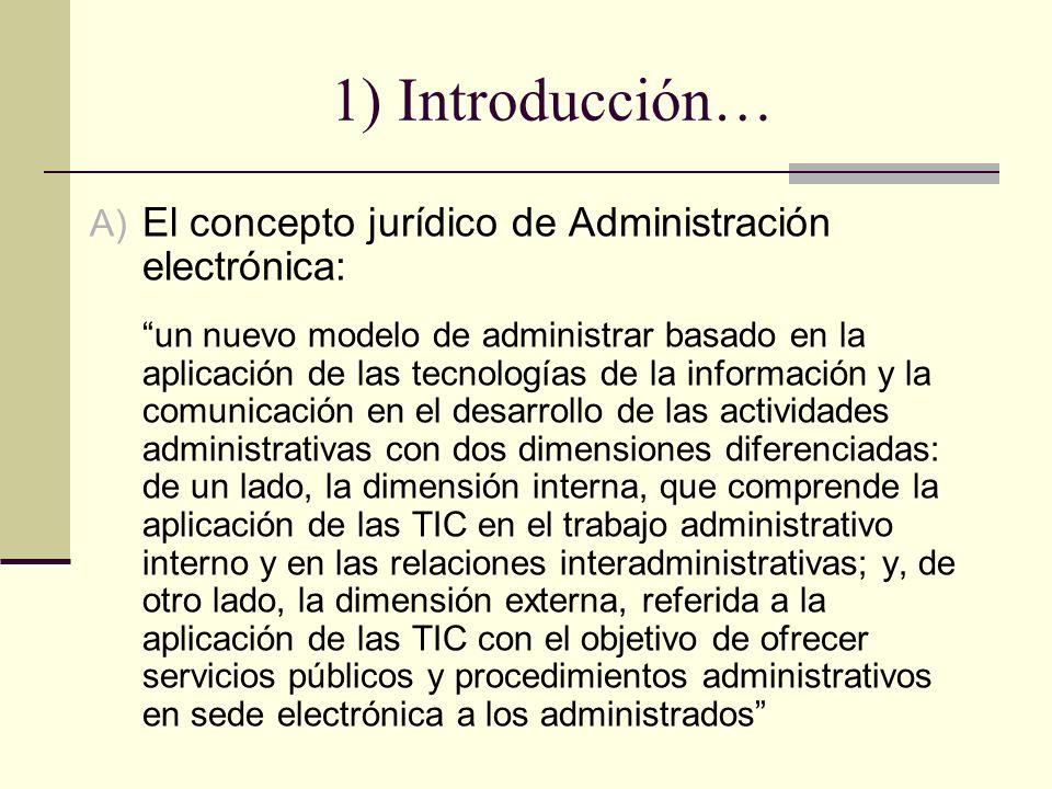 1) Introducción… A) El concepto jurídico de Administración electrónica: un nuevo modelo de administrar basado en la aplicación de las tecnologías de l