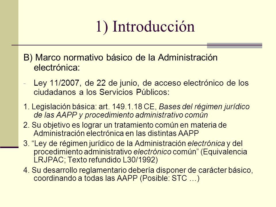 1) Introducción B) Marco normativo básico de la Administración electrónica: - Ley 11/2007, de 22 de junio, de acceso electrónico de los ciudadanos a l