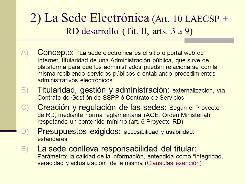 2) La Sede Electrónica (Art. 10 LAECSP + RD desarrollo (Tit. II, arts. 3 a 9) A) Concepto:La sede electrónica es el sitio o portal web de Internet, ti