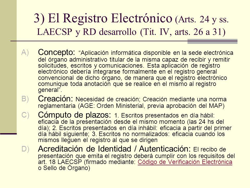 3) El Registro Electrónico (Arts. 24 y ss. LAECSP y RD desarrollo (Tit. IV, arts. 26 a 31) A) Concepto: Aplicación informática disponible en la sede e