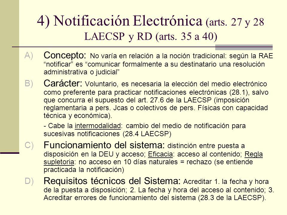 4) Notificación Electrónica (arts. 27 y 28 LAECSP y RD (arts. 35 a 40) A) Concepto: No varía en relación a la noción tradicional: según la RAE notific