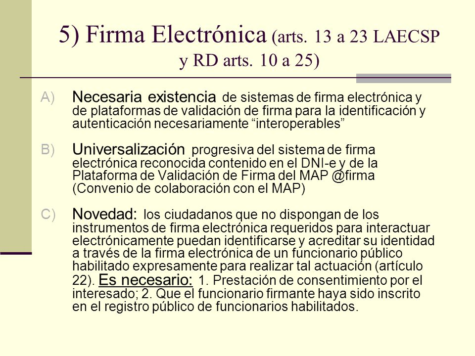5) Firma Electrónica (arts. 13 a 23 LAECSP y RD arts. 10 a 25) A) Necesaria existencia de sistemas de firma electrónica y de plataformas de validación