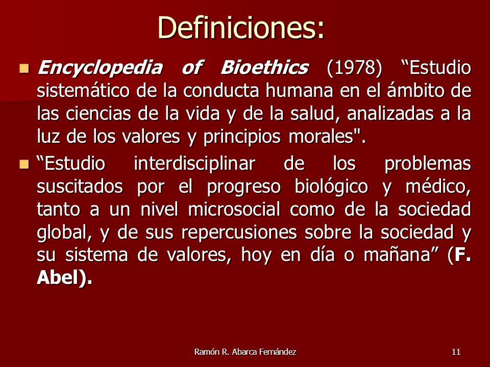 Ramón R. Abarca Fernández11 Definiciones: Encyclopedia of Bioethics (1978) Estudio sistemático de la conducta humana en el ámbito de las ciencias de l