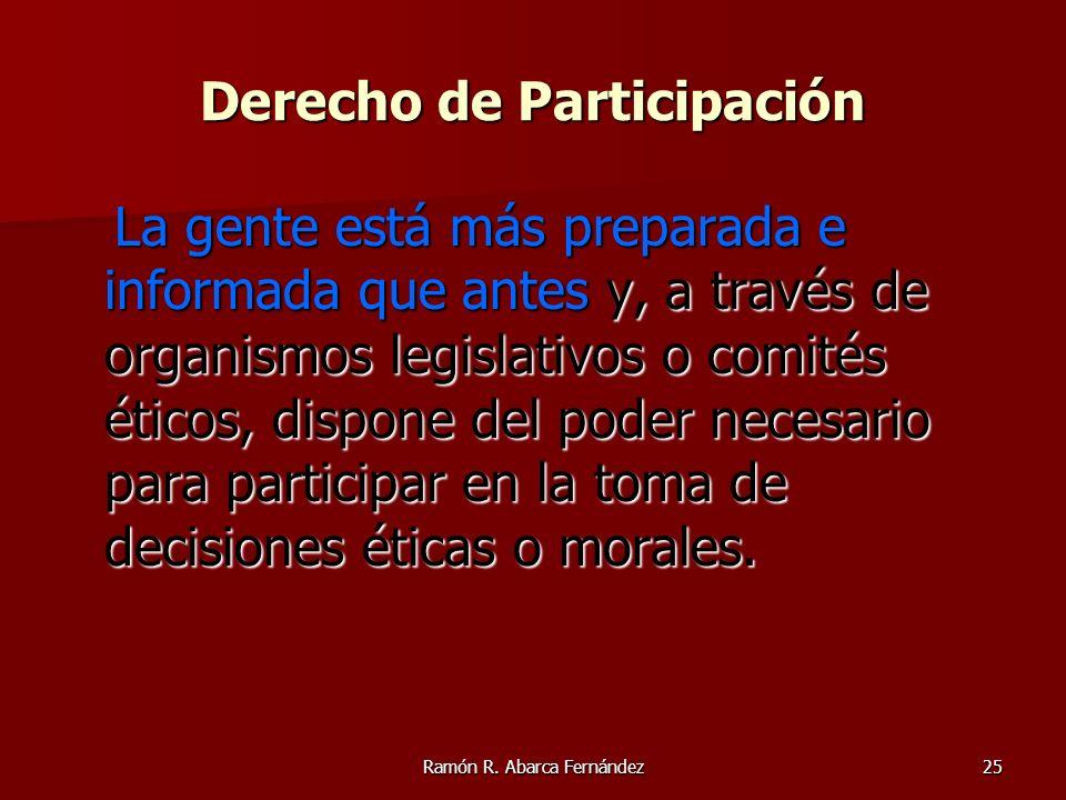 Ramón R. Abarca Fernández25 Derecho de Participación La gente está más preparada e informada que antes y, a través de organismos legislativos o comité