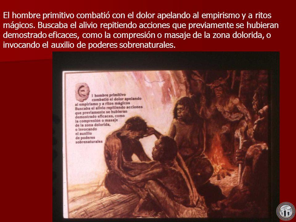 Ramón R. Abarca Fernández3 El hombre primitivo combatió con el dolor apelando al empirismo y a ritos mágicos. Buscaba el alivio repitiendo acciones qu