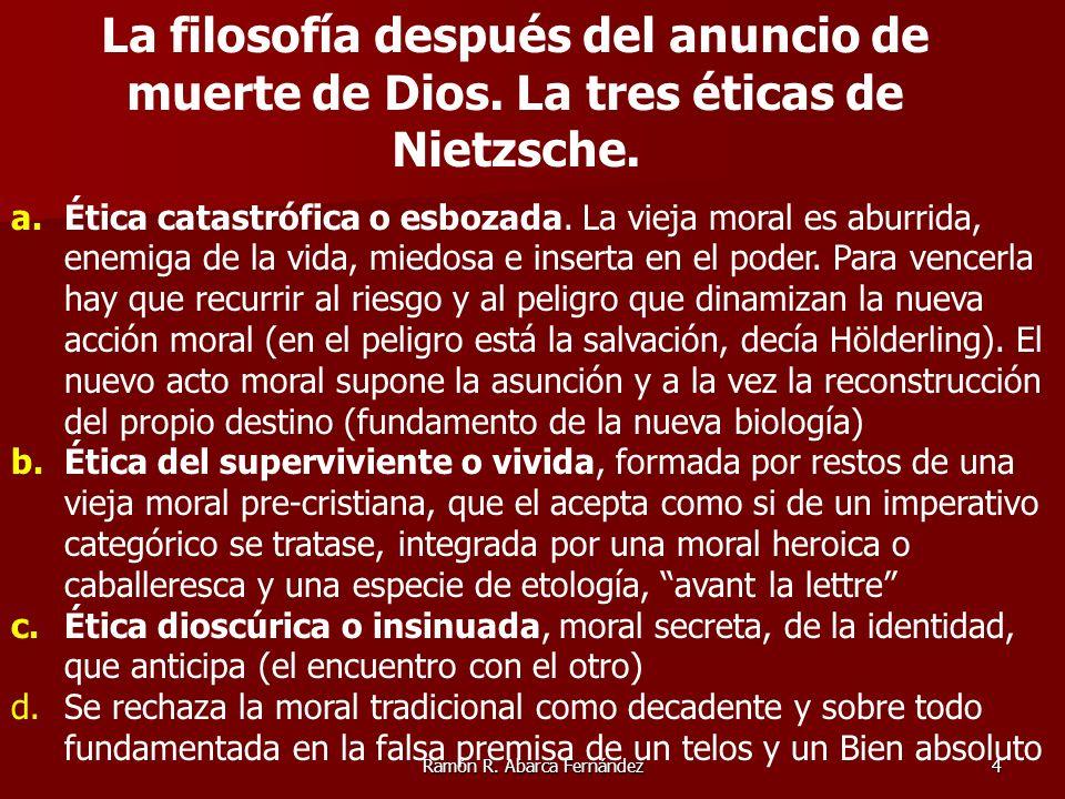 Ramón R. Abarca Fernández4 a.Ética catastrófica o esbozada. La vieja moral es aburrida, enemiga de la vida, miedosa e inserta en el poder. Para vencer