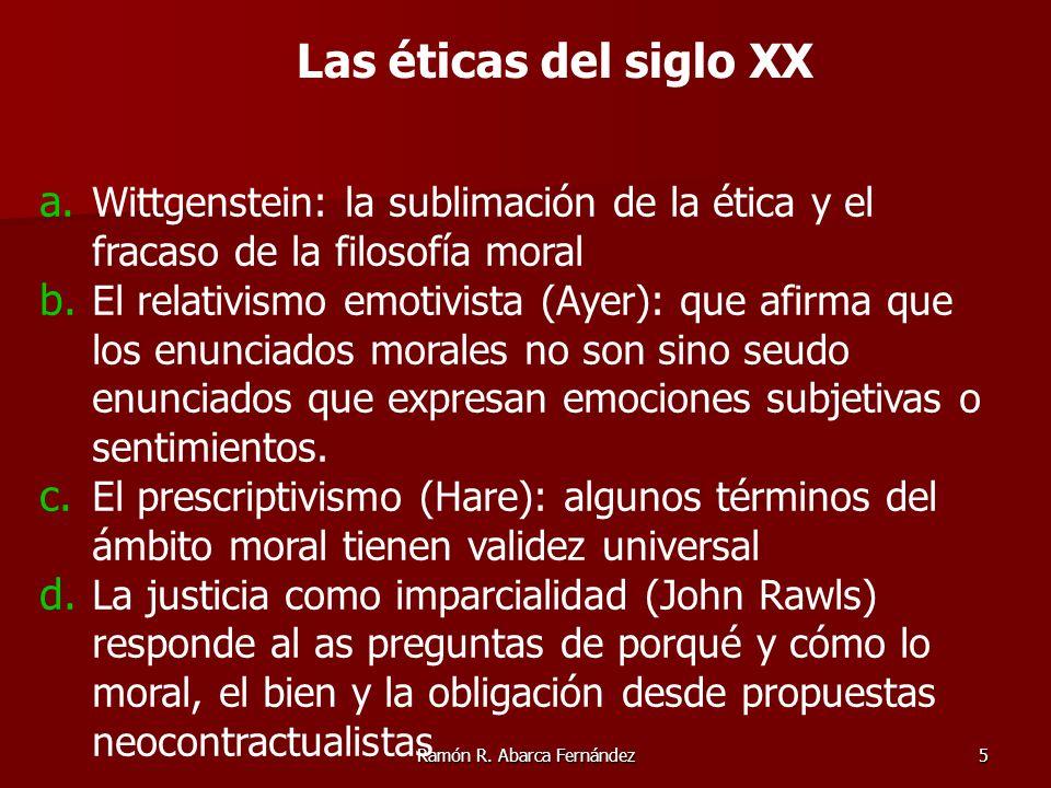 Ramón R. Abarca Fernández5 a. Wittgenstein: la sublimación de la ética y el fracaso de la filosofía moral b. El relativismo emotivista (Ayer): que afi