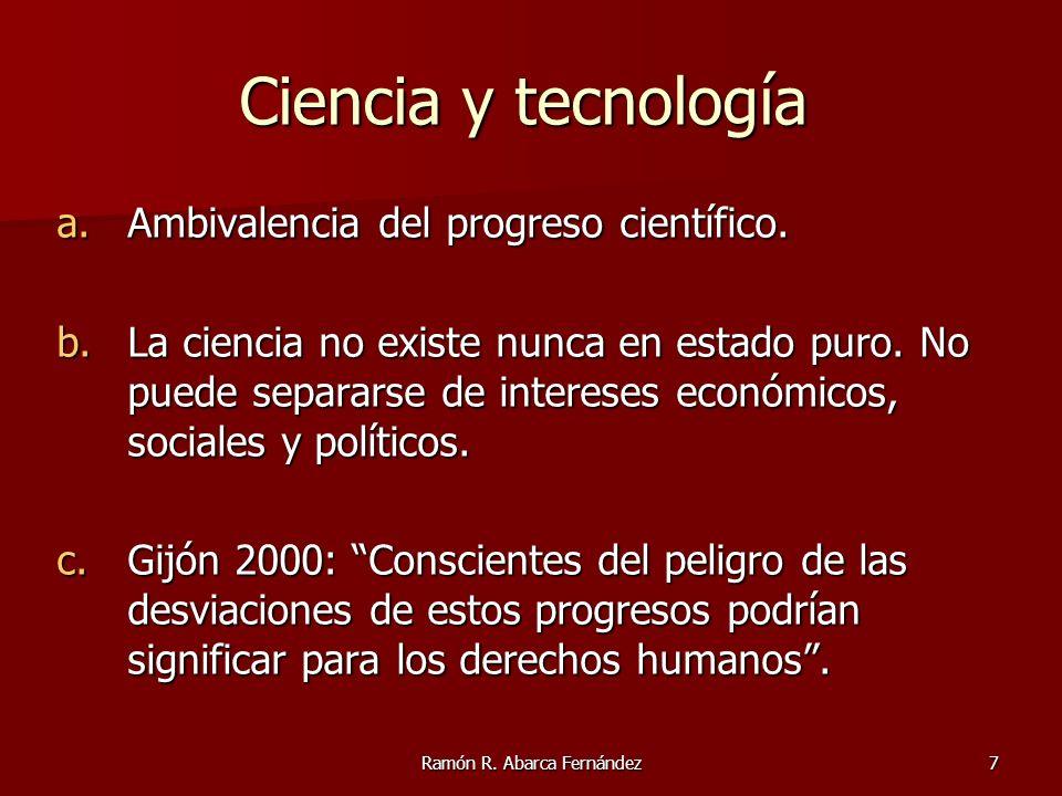 Ramón R. Abarca Fernández7 a.Ambivalencia del progreso científico. b.La ciencia no existe nunca en estado puro. No puede separarse de intereses económ