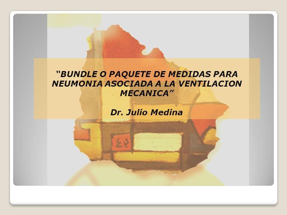 BUNDLE O PAQUETE DE MEDIDAS PARA NEUMONIA ASOCIADA A LA VENTILACION MECANICA Dr. Julio Medina