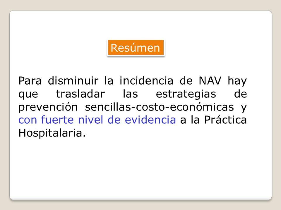 Resúmen Para disminuir la incidencia de NAV hay que trasladar las estrategias de prevención sencillas-costo-económicas y con fuerte nivel de evidencia