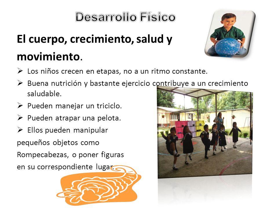 El cuerpo, crecimiento, salud y movimiento. Los niños crecen en etapas, no a un ritmo constante. Buena nutrición y bastante ejercicio contribuye a un