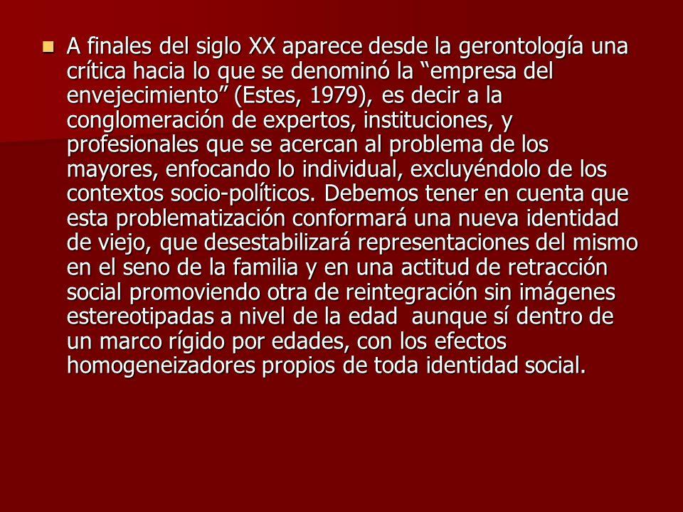 A finales del siglo XX aparece desde la gerontología una crítica hacia lo que se denominó la empresa del envejecimiento (Estes, 1979), es decir a la c