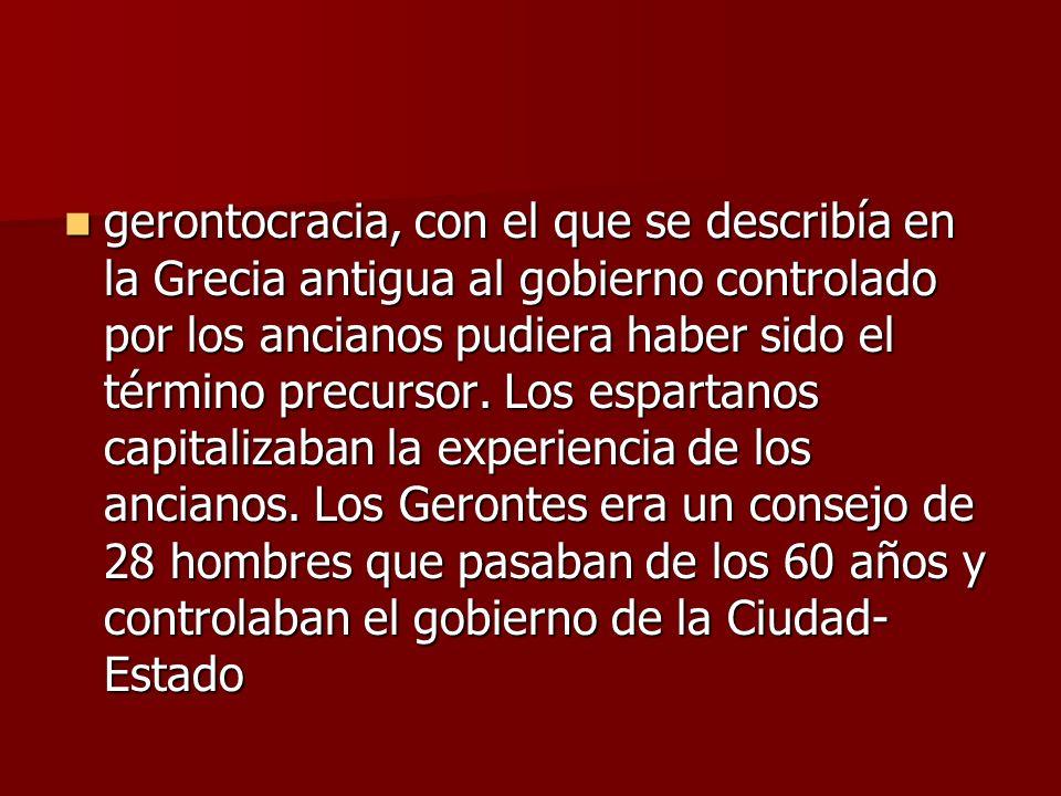 gerontocracia, con el que se describía en la Grecia antigua al gobierno controlado por los ancianos pudiera haber sido el término precursor. Los espar