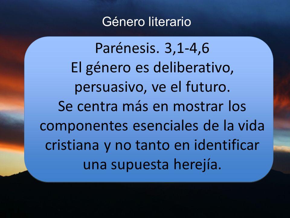 Parénesis. 3,1-4,6 El género es deliberativo, persuasivo, ve el futuro. Se centra más en mostrar los componentes esenciales de la vida cristiana y no