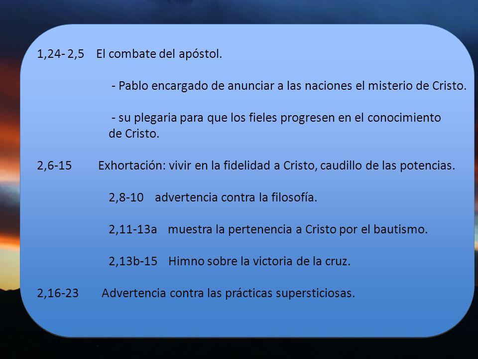 1,24- 2,5 El combate del apóstol. - Pablo encargado de anunciar a las naciones el misterio de Cristo. - su plegaria para que los fieles progresen en e