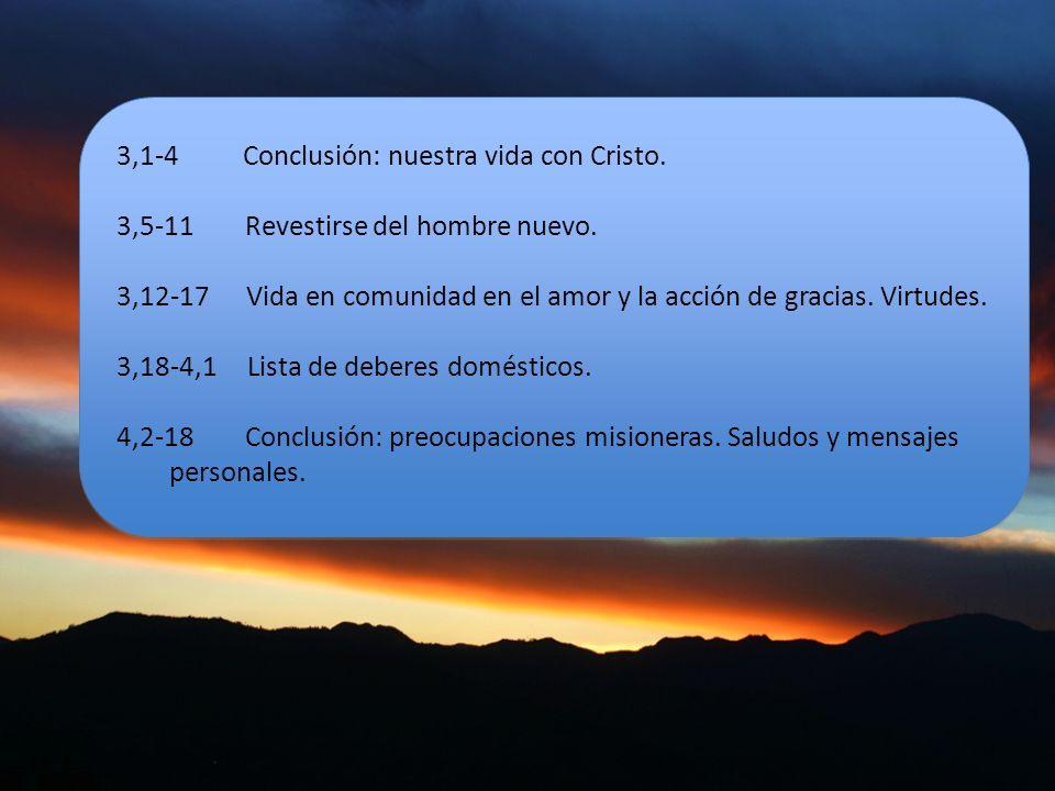 3,1-4 Conclusión: nuestra vida con Cristo. 3,5-11 Revestirse del hombre nuevo. 3,12-17 Vida en comunidad en el amor y la acción de gracias. Virtudes.