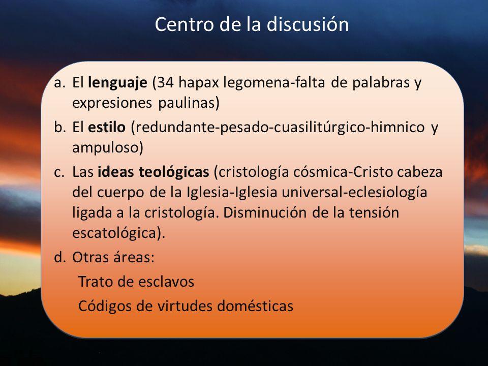Centro de la discusión a.El lenguaje (34 hapax legomena-falta de palabras y expresiones paulinas) b.El estilo (redundante-pesado-cuasilitúrgico-himnic