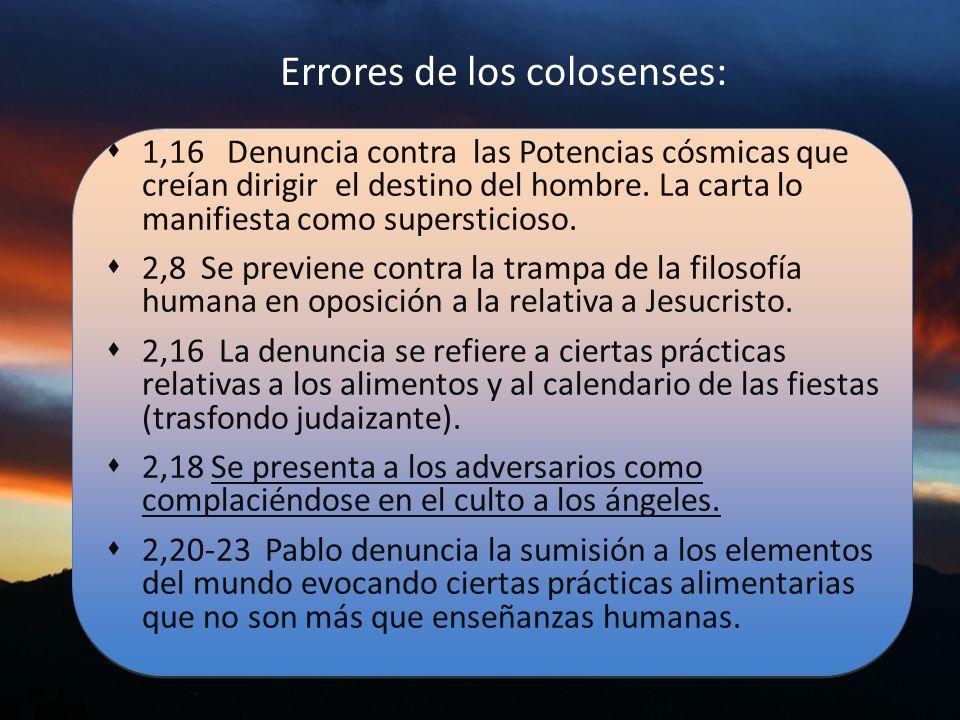 Errores de los colosenses: 1,16 Denuncia contra las Potencias cósmicas que creían dirigir el destino del hombre. La carta lo manifiesta como superstic