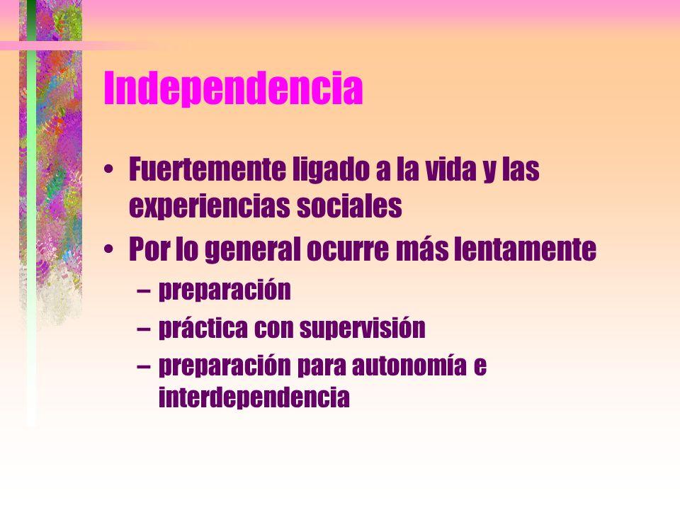 Independencia Fuertemente ligado a la vida y las experiencias sociales Por lo general ocurre más lentamente –preparación –práctica con supervisión –pr