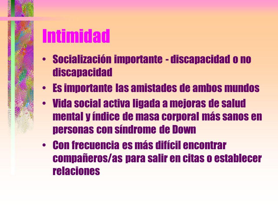 Intimidad Socialización importante - discapacidad o no discapacidad Es importante las amistades de ambos mundos Vida social activa ligada a mejoras de