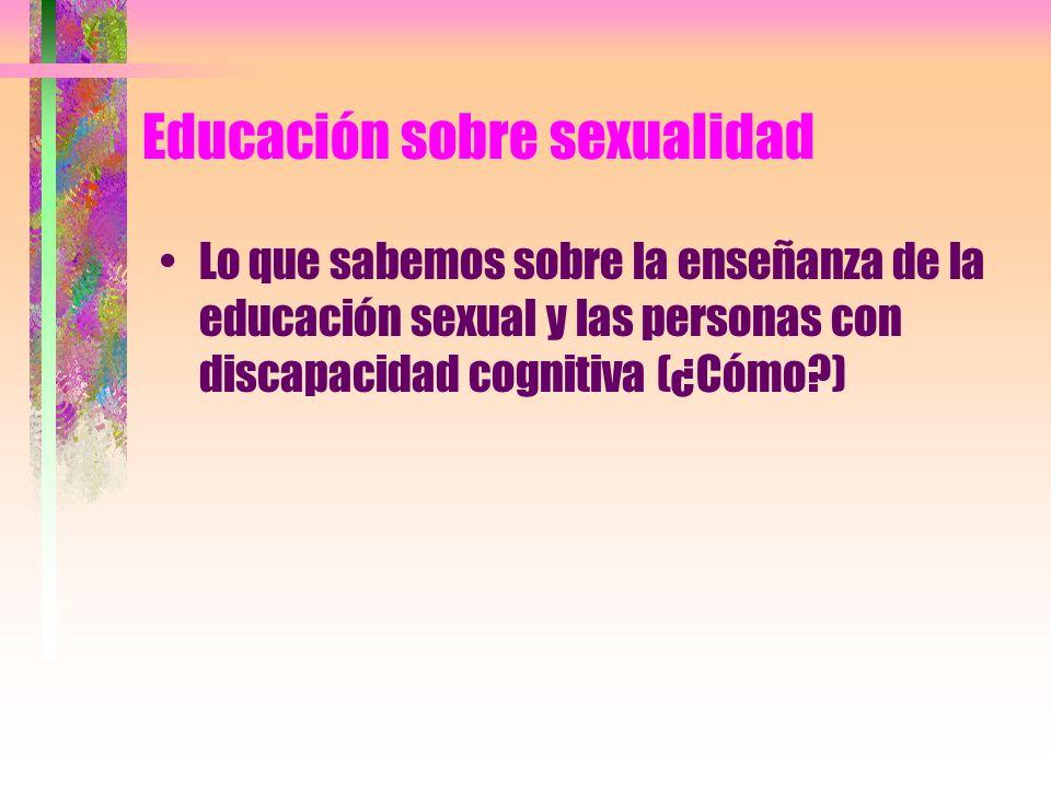 Educación sobre sexualidad Lo que sabemos sobre la enseñanza de la educación sexual y las personas con discapacidad cognitiva (¿Cómo?)