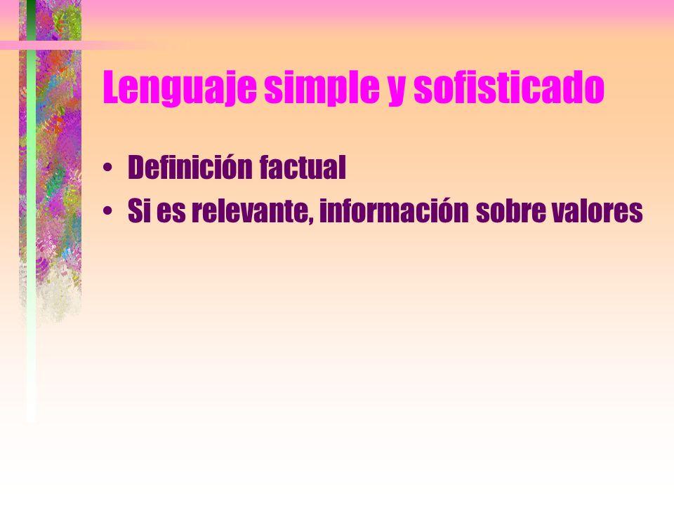 Lenguaje simple y sofisticado Definición factual Si es relevante, información sobre valores
