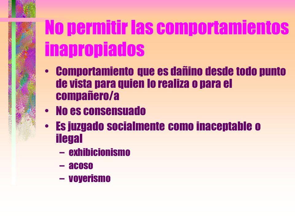No permitir las comportamientos inapropiados Comportamiento que es dañino desde todo punto de vista para quien lo realiza o para el compañero/a No es
