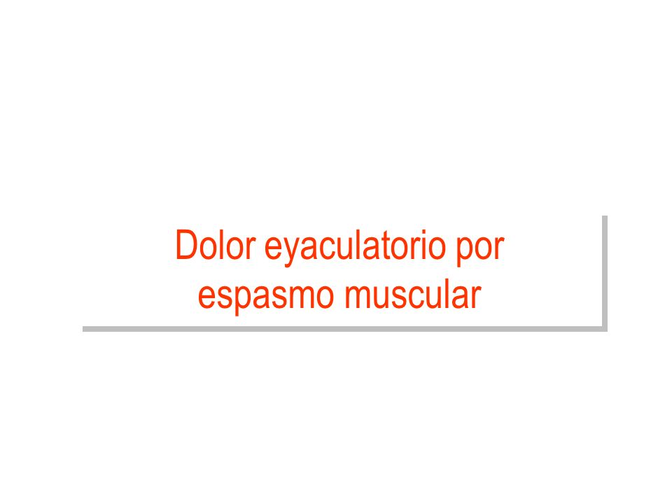Dolor eyaculatorio por espasmo muscular