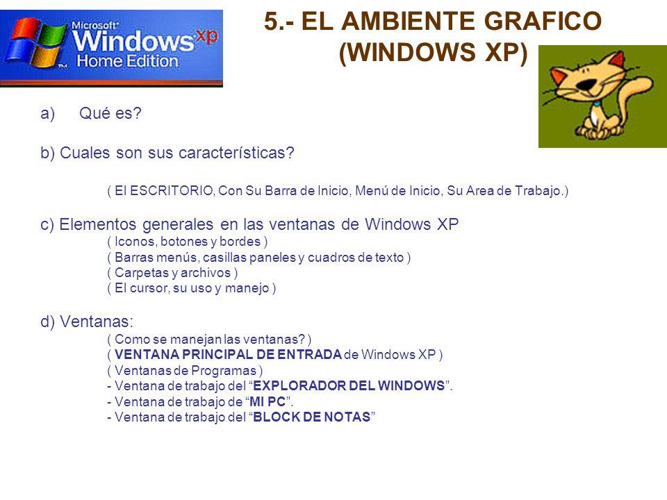 5.- EL AMBIENTE GRAFICO (WINDOWS XP) a)Qué es? b) Cuales son sus características? ( El ESCRITORIO, Con Su Barra de Inicio, Menú de Inicio, Su Area de