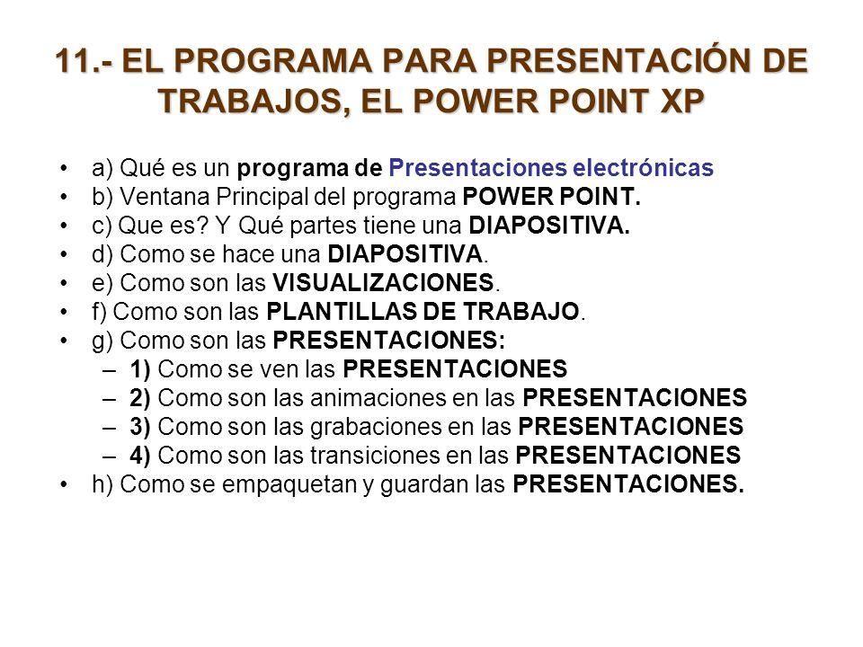 11.- EL PROGRAMA PARA PRESENTACIÓN DE TRABAJOS, EL POWER POINT XP a) Qué es un programa de Presentaciones electrónicas b) Ventana Principal del progra