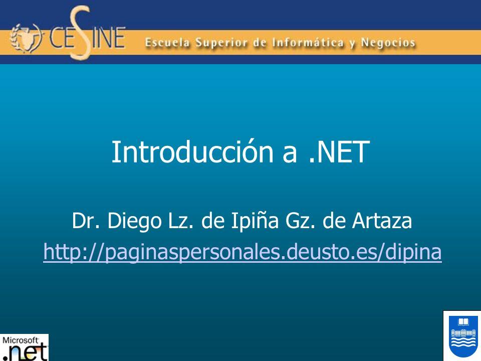 Introducción a.NET Dr. Diego Lz. de Ipiña Gz. de Artaza http://paginaspersonales.deusto.es/dipina