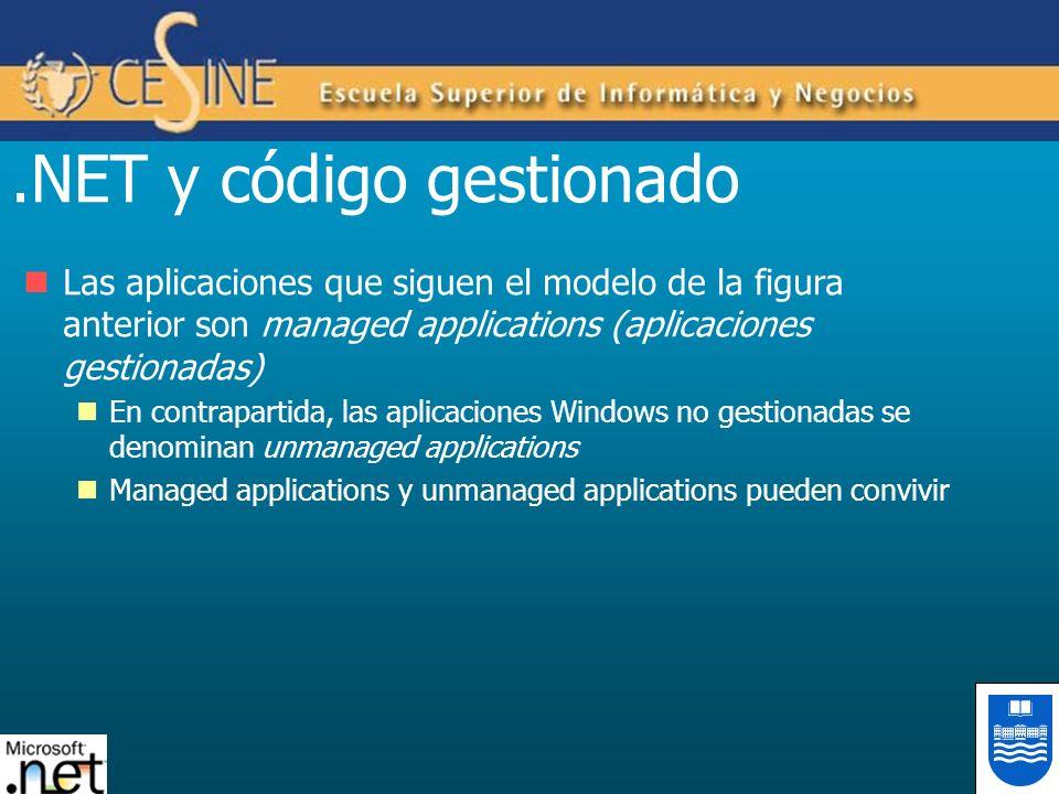 .NET y código gestionado Las aplicaciones que siguen el modelo de la figura anterior son managed applications (aplicaciones gestionadas) En contrapart