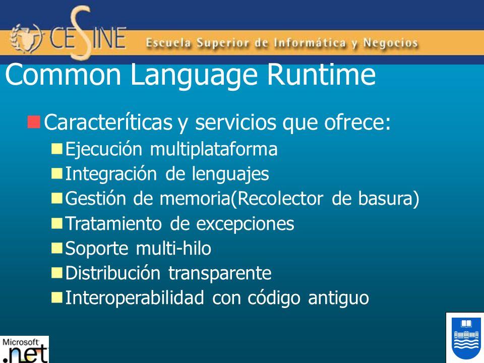 Common Language Runtime Caracteríticas y servicios que ofrece: Ejecución multiplataforma Integración de lenguajes Gestión de memoria(Recolector de bas
