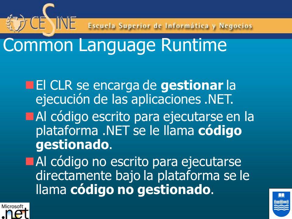 Common Language Runtime El CLR se encarga de gestionar la ejecución de las aplicaciones.NET. Al código escrito para ejecutarse en la plataforma.NET se