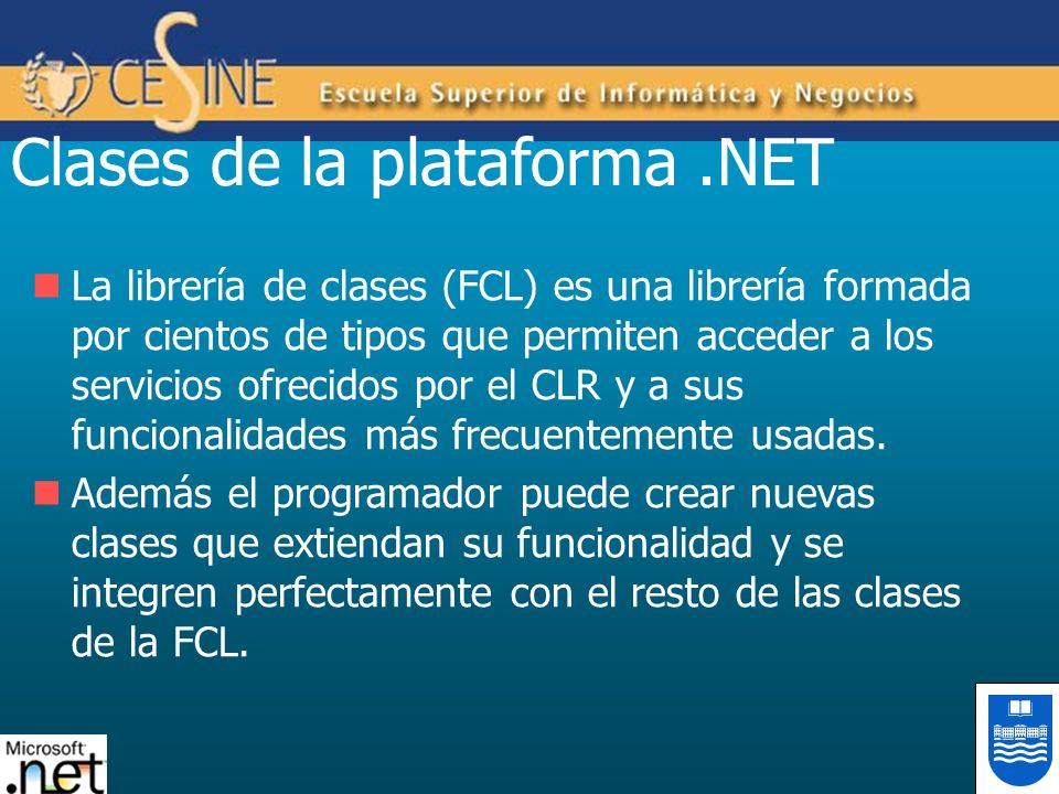 Clases de la plataforma.NET La librería de clases (FCL) es una librería formada por cientos de tipos que permiten acceder a los servicios ofrecidos po