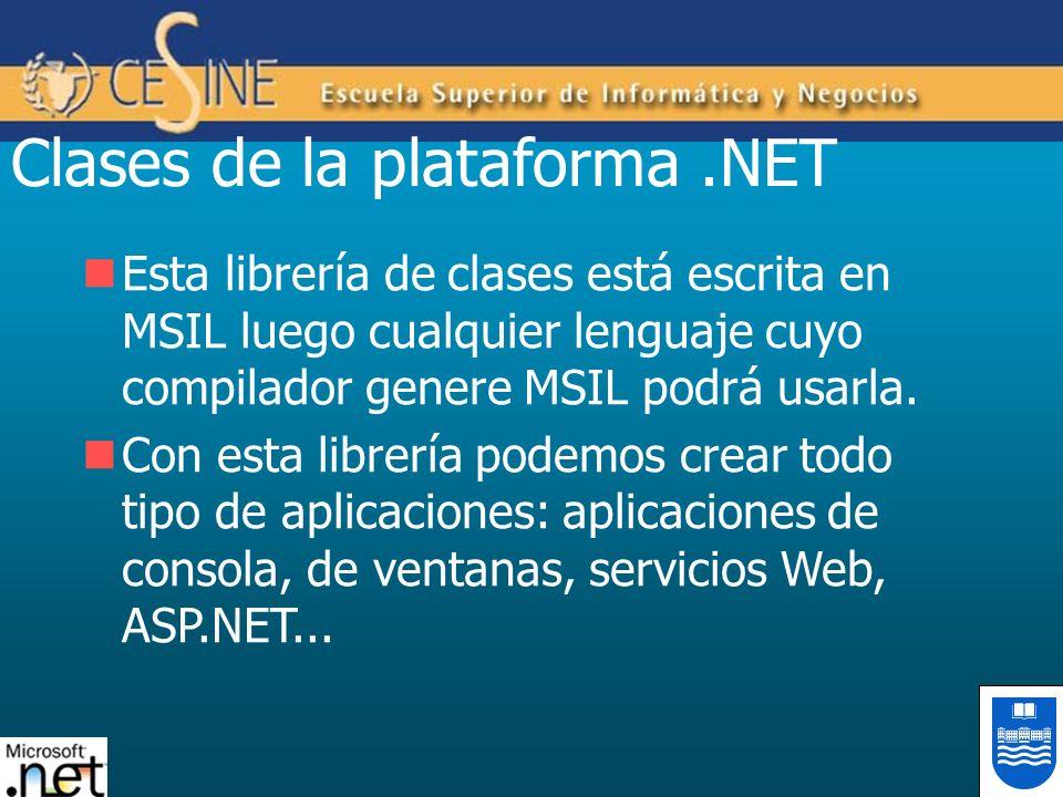 Clases de la plataforma.NET Esta librería de clases está escrita en MSIL luego cualquier lenguaje cuyo compilador genere MSIL podrá usarla. Con esta l