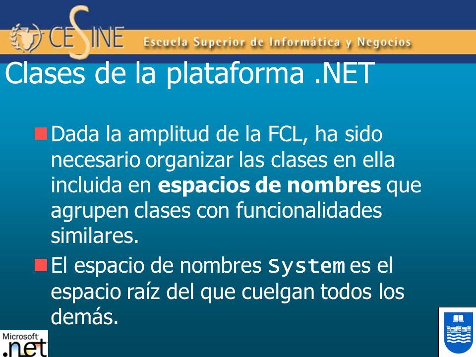 Clases de la plataforma.NET Dada la amplitud de la FCL, ha sido necesario organizar las clases en ella incluida en espacios de nombres que agrupen cla