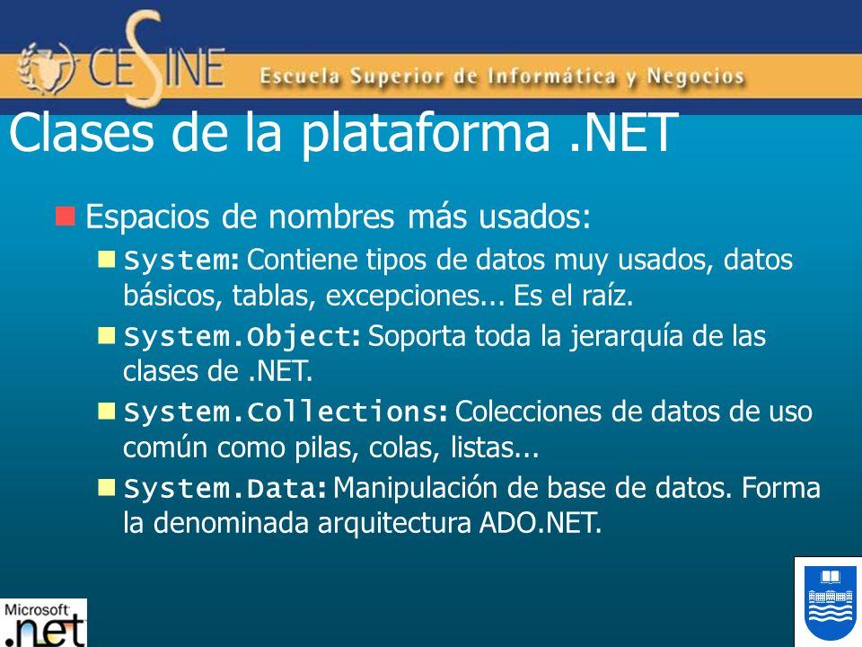 Clases de la plataforma.NET Espacios de nombres más usados: System : Contiene tipos de datos muy usados, datos básicos, tablas, excepciones... Es el r