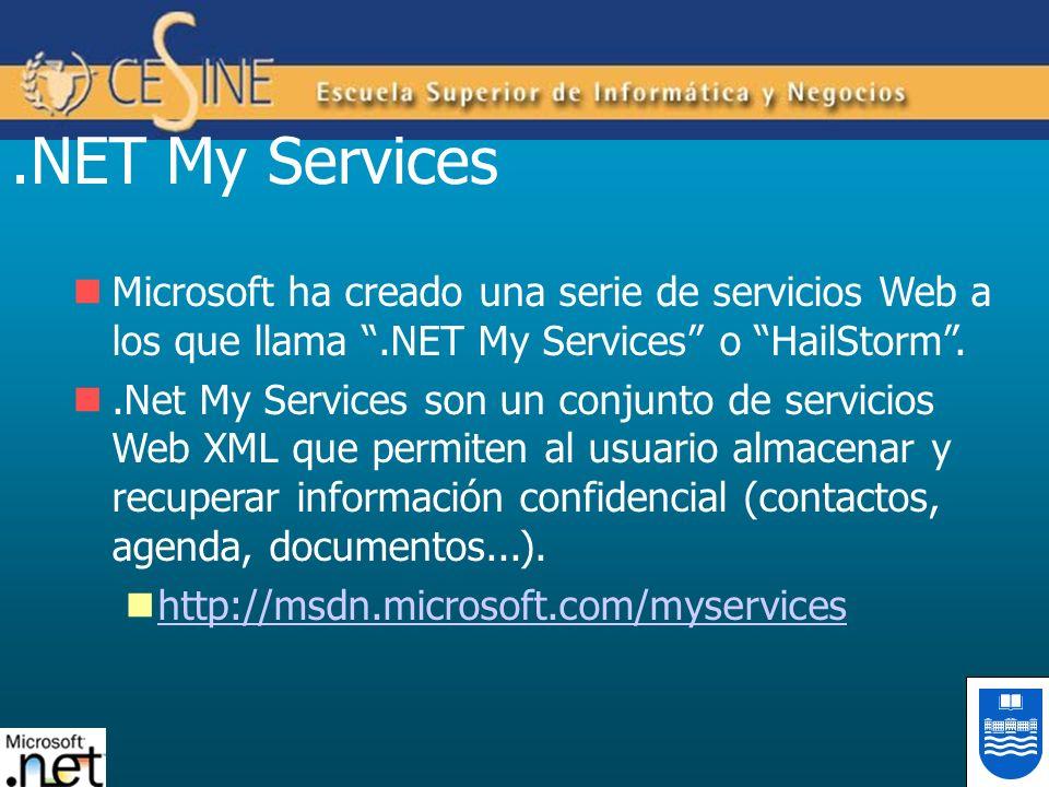 .NET My Services Microsoft ha creado una serie de servicios Web a los que llama.NET My Services o HailStorm..Net My Services son un conjunto de servic