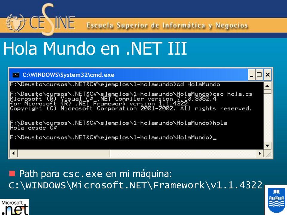 Hola Mundo en.NET III Path para csc.exe en mi máquina: C:\WINDOWS\Microsoft.NET\Framework\v1.1.4322