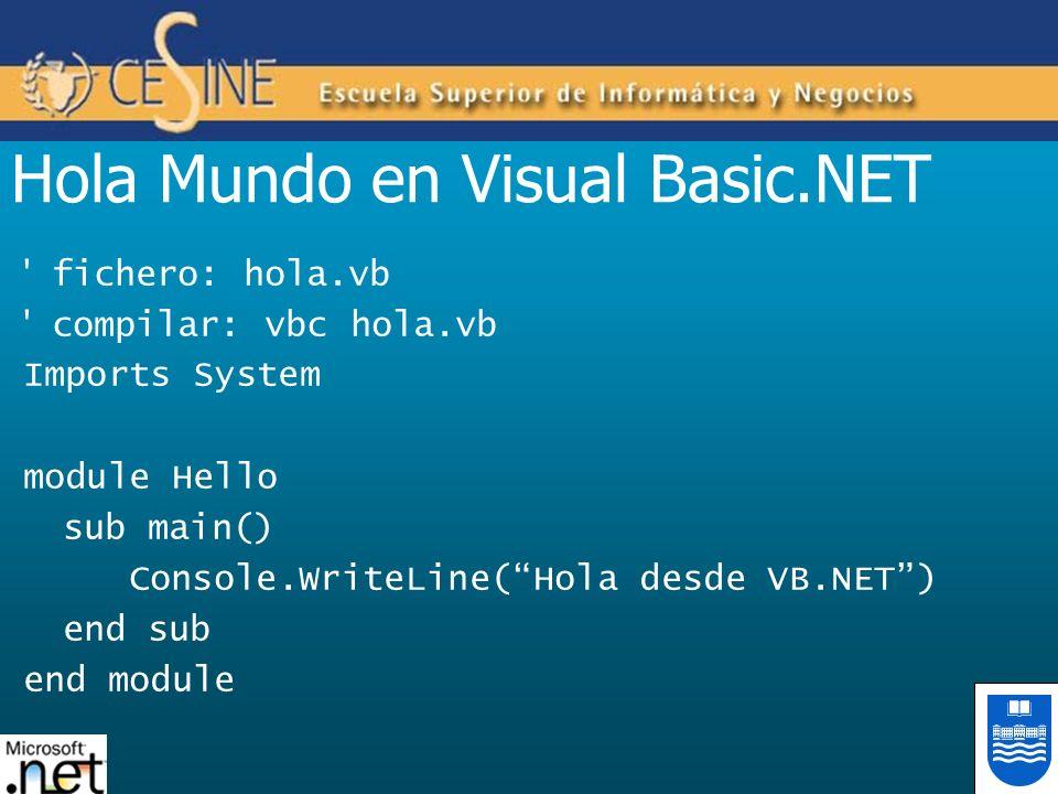 Hola Mundo en Visual Basic.NET ' fichero: hola.vb ' compilar: vbc hola.vb Imports System module Hello sub main() Console.WriteLine(Hola desde VB.NET)