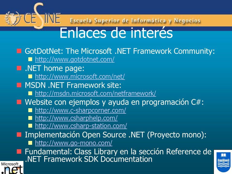 Enlaces de interés GotDotNet: The Microsoft.NET Framework Community: http://www.gotdotnet.com/.NET home page: http://www.microsoft.com/net/ MSDN.NET F
