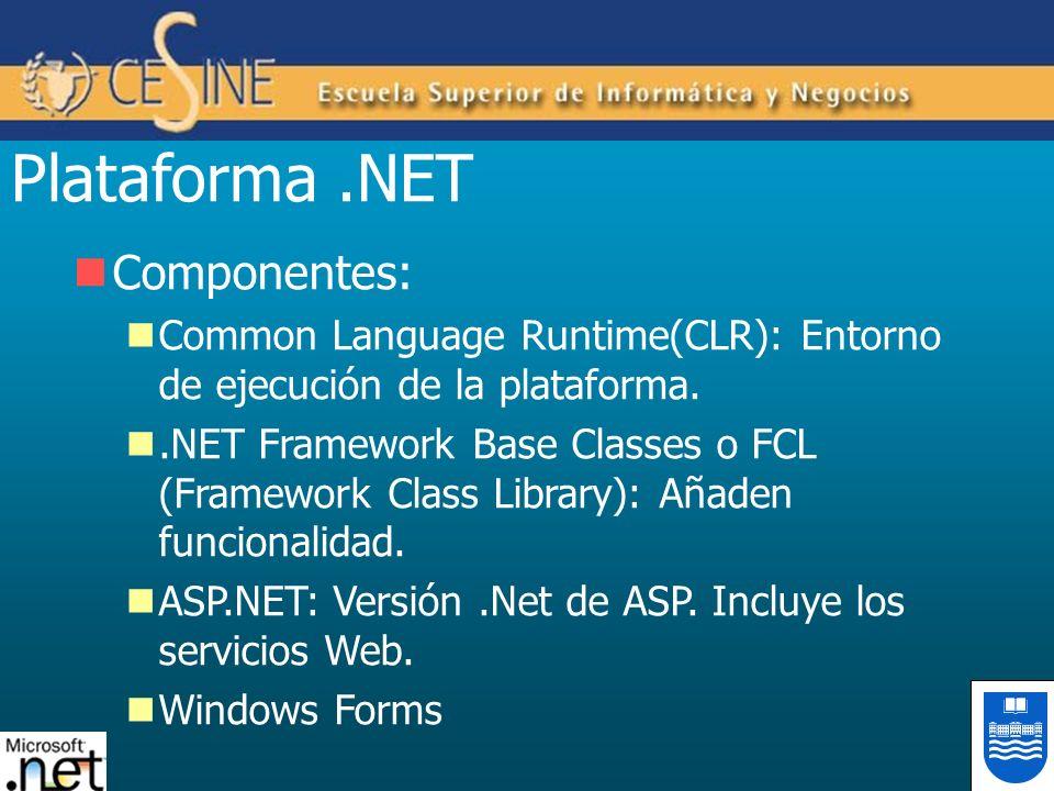 Plataforma.NET Componentes: Common Language Runtime(CLR): Entorno de ejecución de la plataforma..NET Framework Base Classes o FCL (Framework Class Lib
