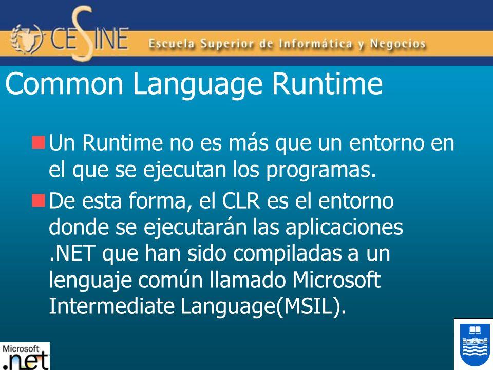 Common Language Runtime Un Runtime no es más que un entorno en el que se ejecutan los programas. De esta forma, el CLR es el entorno donde se ejecutar