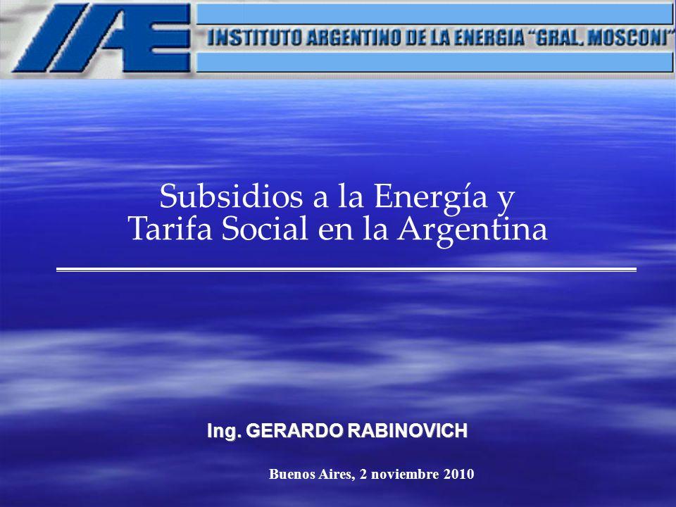 Ing. GERARDO RABINOVICH Subsidios a la Energía y Tarifa Social en la Argentina Buenos Aires, 2 noviembre 2010