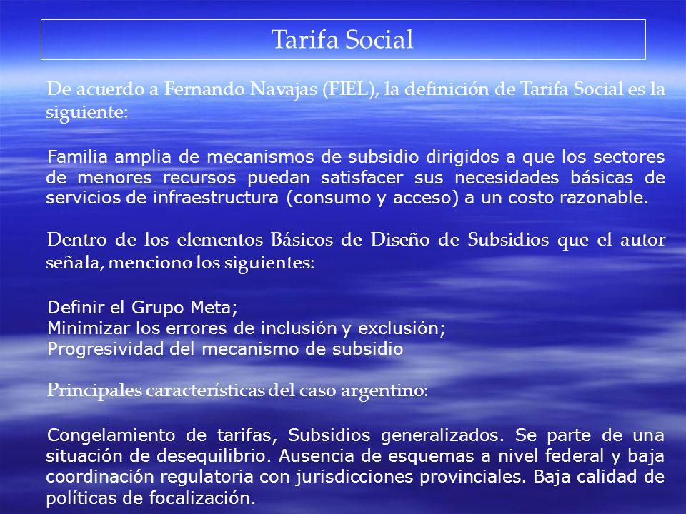 Tarifa Social De acuerdo a Fernando Navajas (FIEL), la definición de Tarifa Social es la siguiente: Familia amplia de mecanismos de subsidio dirigidos