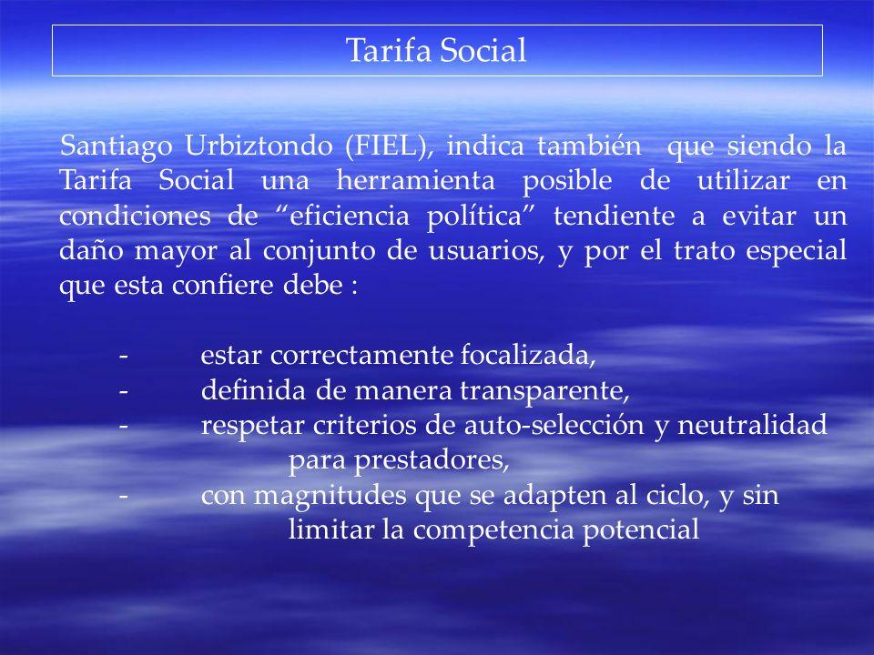 Tarifa Social Santiago Urbiztondo (FIEL), indica también que siendo la Tarifa Social una herramienta posible de utilizar en condiciones de eficiencia