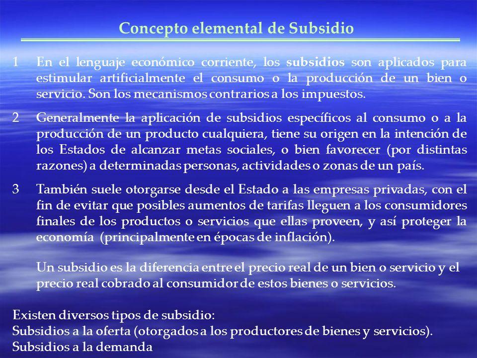 Concepto elemental de Subsidio 1En el lenguaje económico corriente, los subsidios son aplicados para estimular artificialmente el consumo o la producc